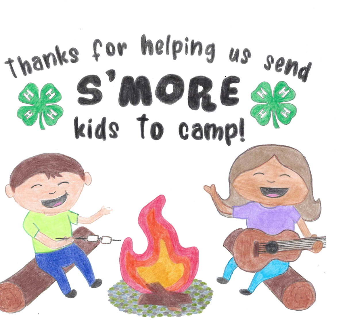 """Text: """"Thanks for helping us send s'more kids to camp!"""" with a 4-H clover on the left and right of the text. The drawing also has a boy sitting on a log, roasting a marshmallow and a girl sitting on a log playing guitar."""