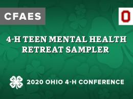 In 2019, the first 4-H Teen Mental Health Retreat was held at 4-H Camp Ohio. This weekend event engaged teens in mental health education and stigma-busting projects. In this session, you will get an overview of the retreat and sample some of the activities, including mindfulness practices, self-help strategies, and learning how to engage your friends in conversations about mental health.  Retreat participants will showcase their stigma reducing projects and give feedback about the retreat. Limited to: 60 pa